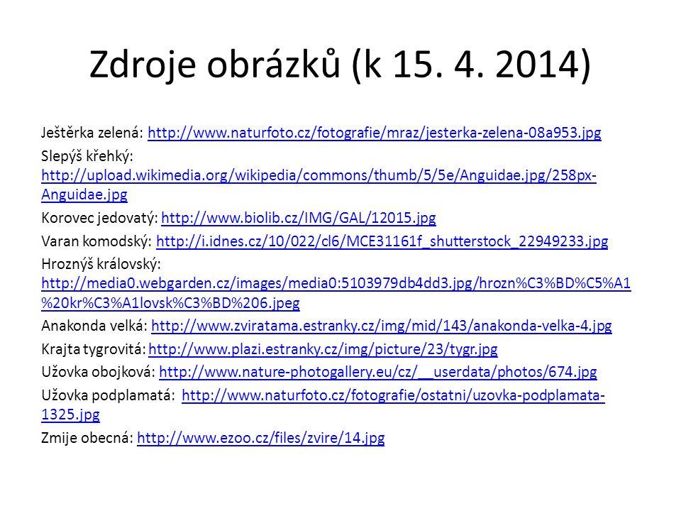 Zdroje obrázků (k 15. 4. 2014) Ještěrka zelená: http://www.naturfoto.cz/fotografie/mraz/jesterka-zelena-08a953.jpghttp://www.naturfoto.cz/fotografie/m