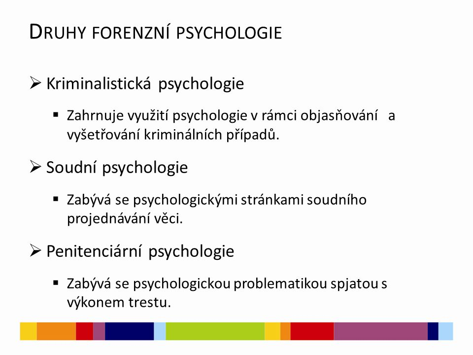 D RUHY FORENZNÍ PSYCHOLOGIE  Kriminalistická psychologie  Zahrnuje využití psychologie v rámci objasňování a vyšetřování kriminálních případů.