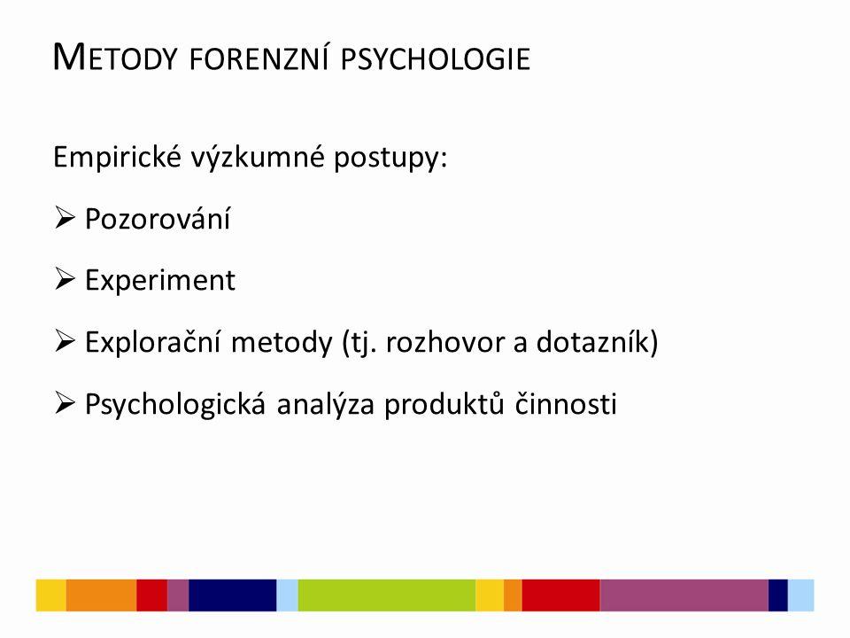 M ETODY FORENZNÍ PSYCHOLOGIE Empirické výzkumné postupy:  Pozorování  Experiment  Explorační metody (tj.
