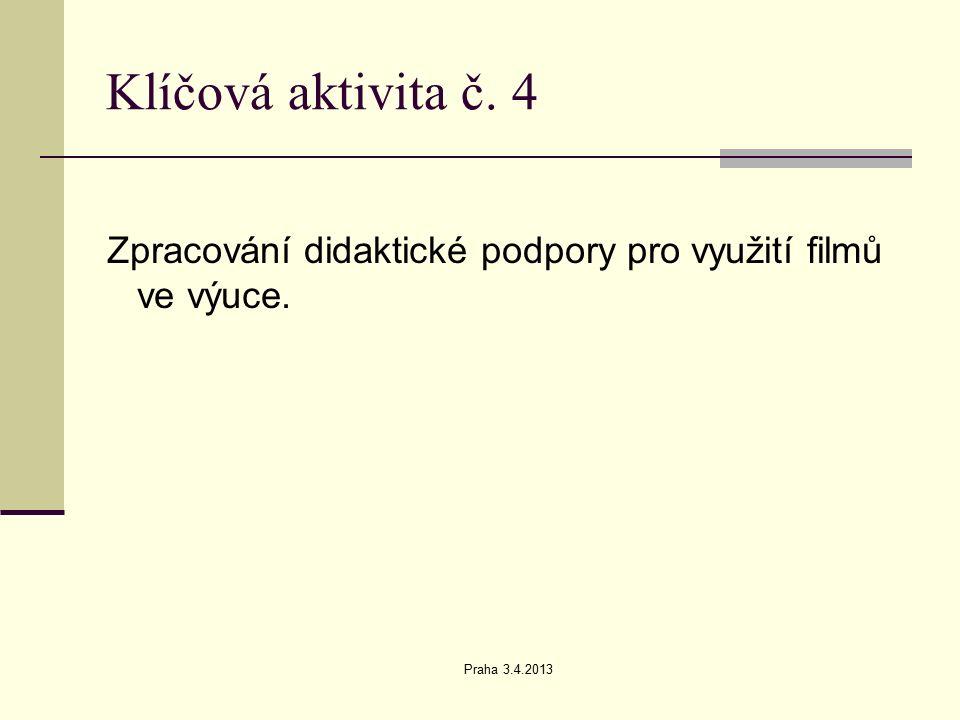 Praha 3.4.2013 Klíčová aktivita č. 4 Zpracování didaktické podpory pro využití filmů ve výuce.