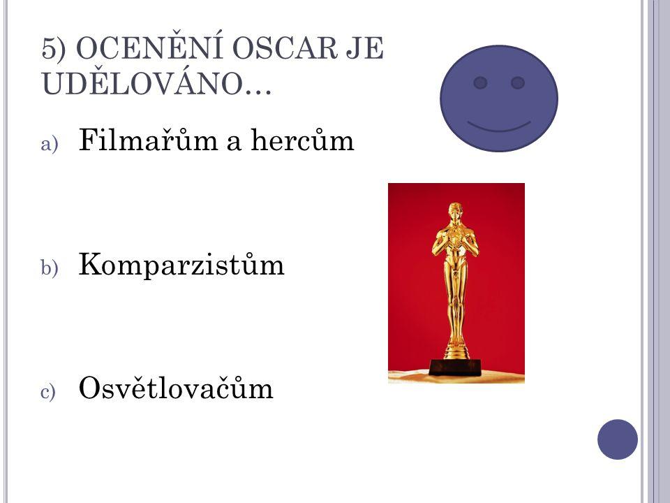 5) OCENĚNÍ OSCAR JE UDĚLOVÁNO… a) Filmařům a hercům b) Komparzistům c) Osvětlovačům