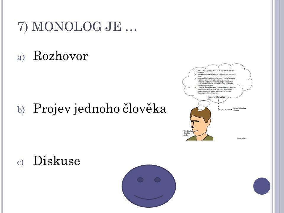 7) MONOLOG JE … a) Rozhovor b) Projev jednoho člověka c) Diskuse
