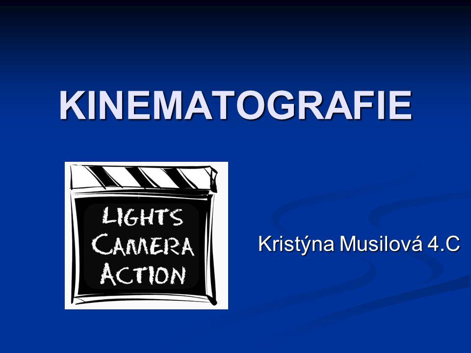 KINEMATOGRAFIE Kristýna Musilová 4.C