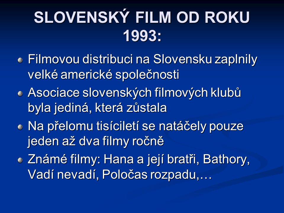 SLOVENSKÝ FILM OD ROKU 1993: Filmovou distribuci na Slovensku zaplnily velké americké společnosti Asociace slovenských filmových klubů byla jediná, kt