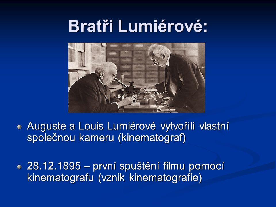 Bratři Lumiérové: Auguste a Louis Lumiérové vytvořili vlastní společnou kameru (kinematograf) 28.12.1895 – první spuštění filmu pomocí kinematografu (
