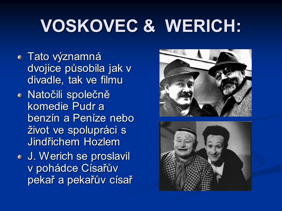 VOSKOVEC & WERICH: Tato významná dvojice působila jak v divadle, tak ve filmu Natočili společně komedie Pudr a benzín a Peníze nebo život ve spoluprác