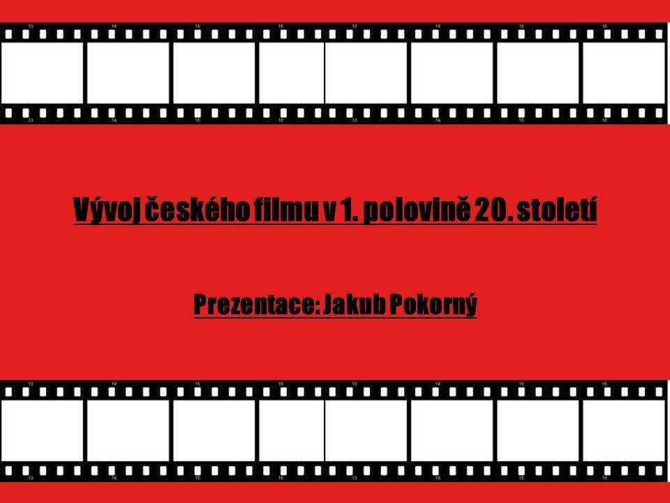 Vývoj českého filmu v 1. polovině 20. století Prezentace: Jakub Pokorný