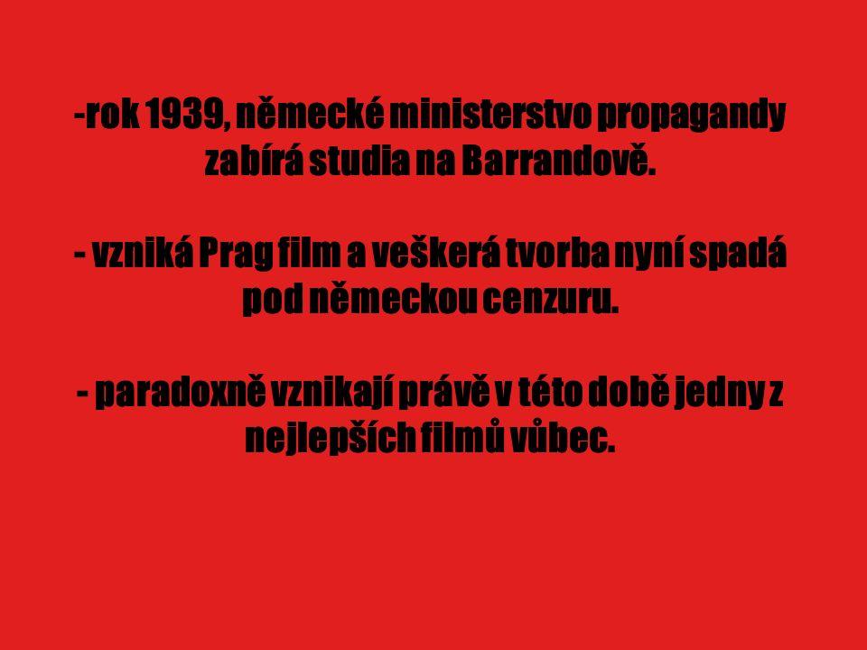 -rok 1939, německé ministerstvo propagandy zabírá studia na Barrandově.