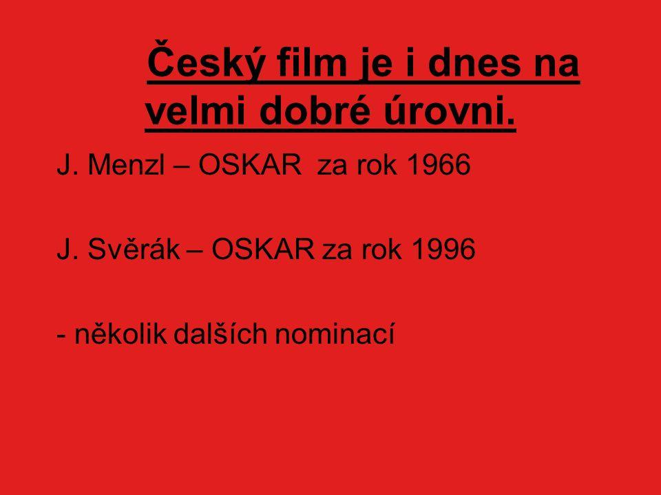 Český film je i dnes na velmi dobré úrovni. J. Menzl – OSKAR za rok 1966 J.