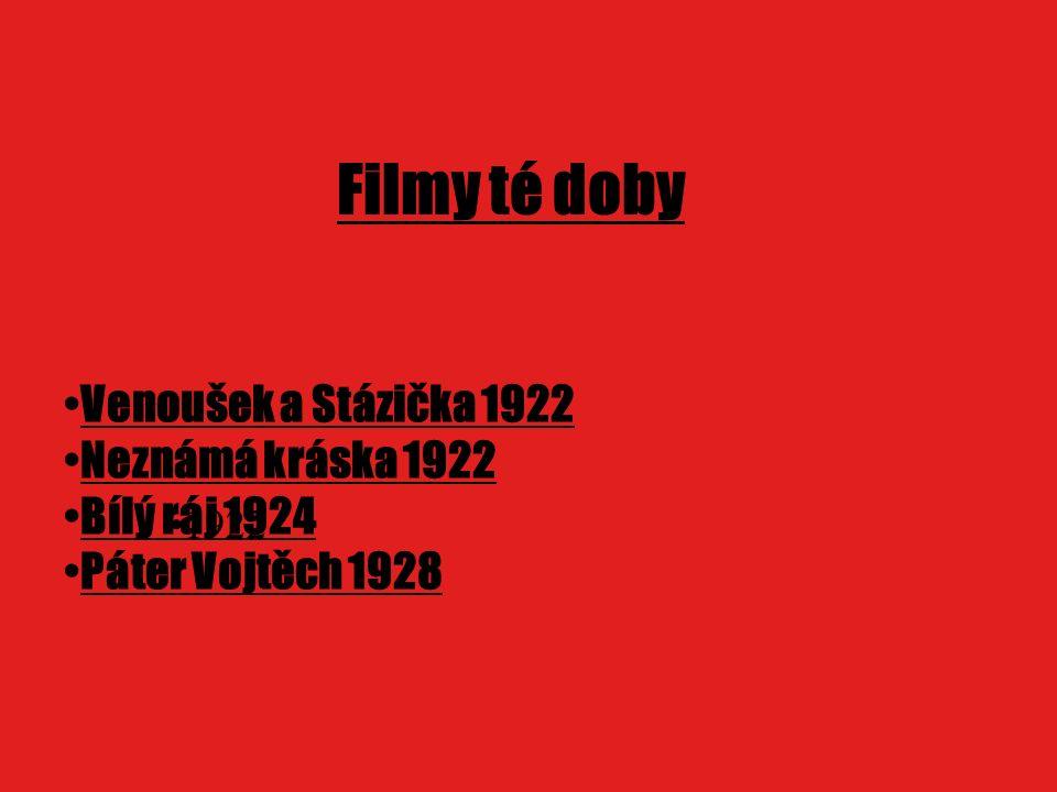Filmy té doby 1922 Venoušek a Stázička 1922 Neznámá kráska 1922 Bílý ráj 1924 Páter Vojtěch 1928