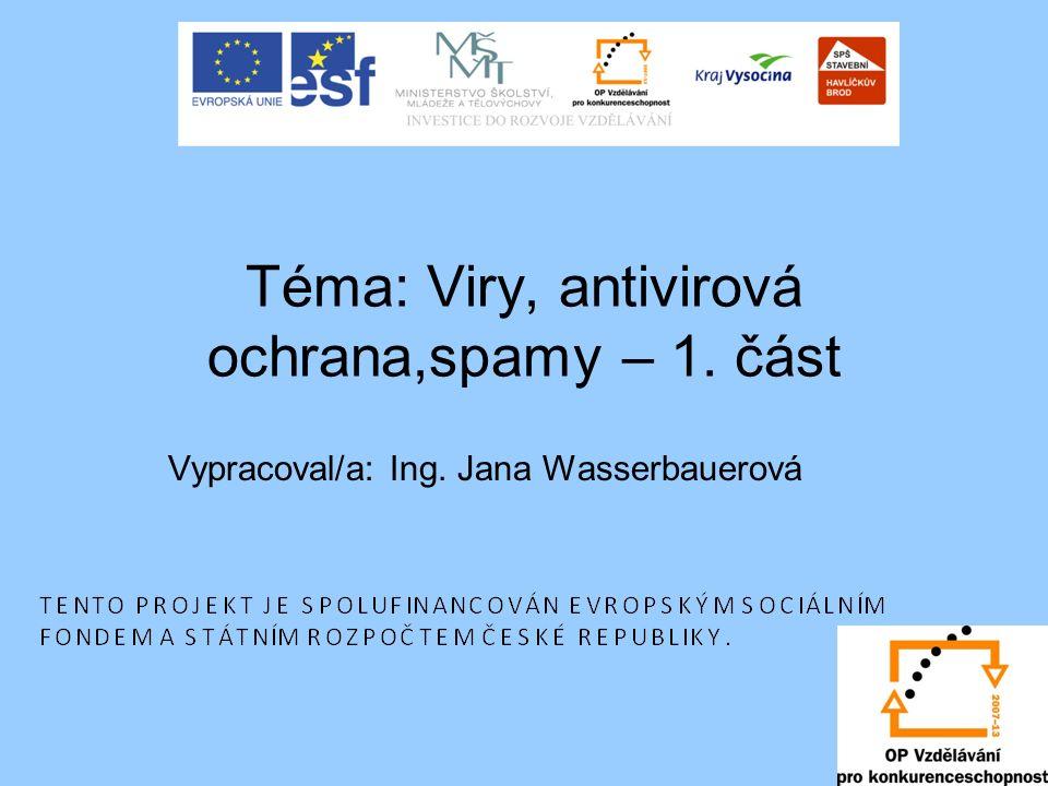 Téma: Viry, antivirová ochrana,spamy – 1. část Vypracoval/a: Ing. Jana Wasserbauerová