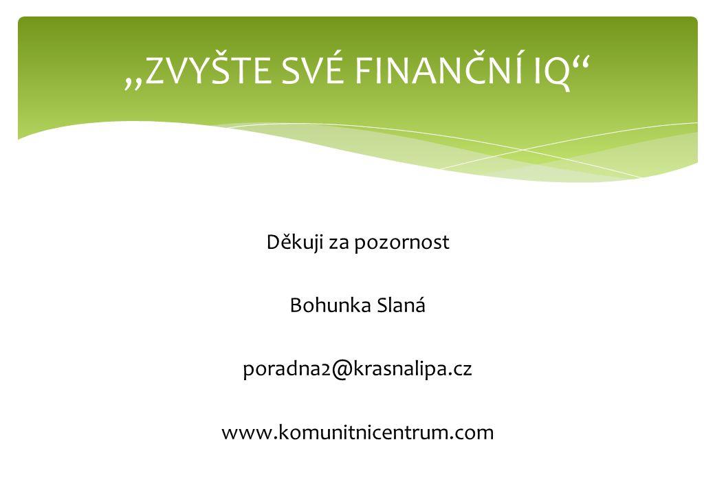 """Děkuji za pozornost Bohunka Slaná poradna2@krasnalipa.cz www.komunitnicentrum.com """"ZVYŠTE SVÉ FINANČNÍ IQ"""""""