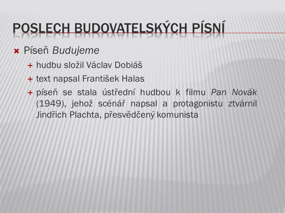  Píseň Budujeme  hudbu složil Václav Dobiáš  text napsal František Halas  píseň se stala ústřední hudbou k filmu Pan Novák (1949), jehož scénář na