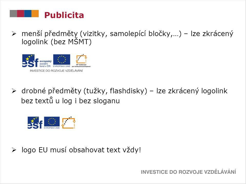Publicita  menší předměty (vizitky, samolepící bločky,…) – lze zkrácený logolink (bez MŠMT)  drobné předměty (tužky, flashdisky) – lze zkrácený logolink bez textů u log i bez sloganu  logo EU musí obsahovat text vždy!
