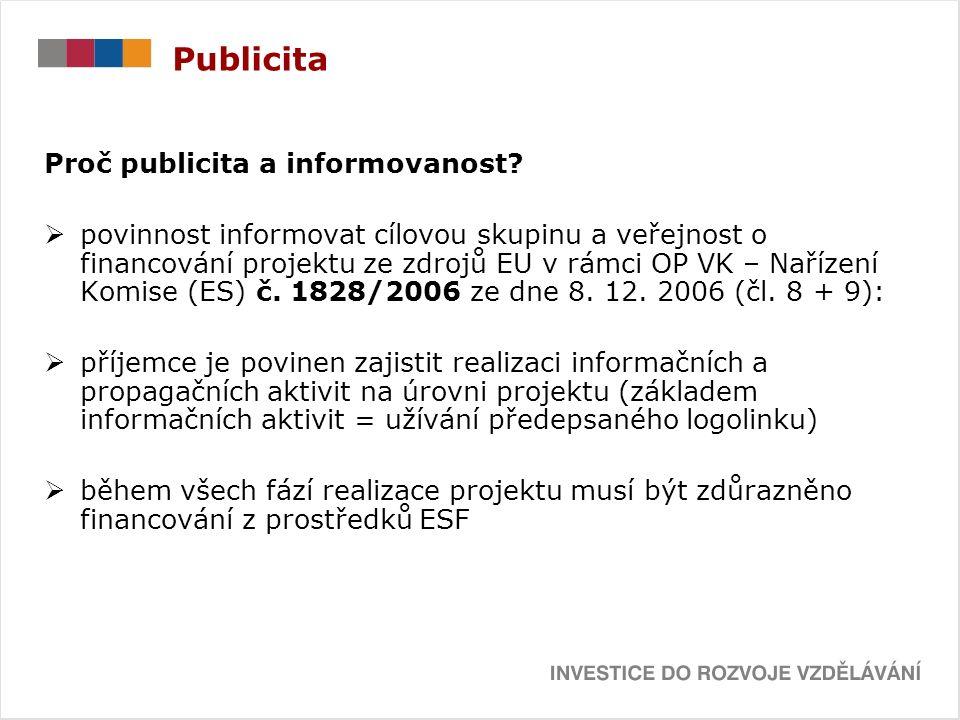 Publicita Proč publicita a informovanost?  povinnost informovat cílovou skupinu a veřejnost o financování projektu ze zdrojů EU v rámci OP VK – Naříz