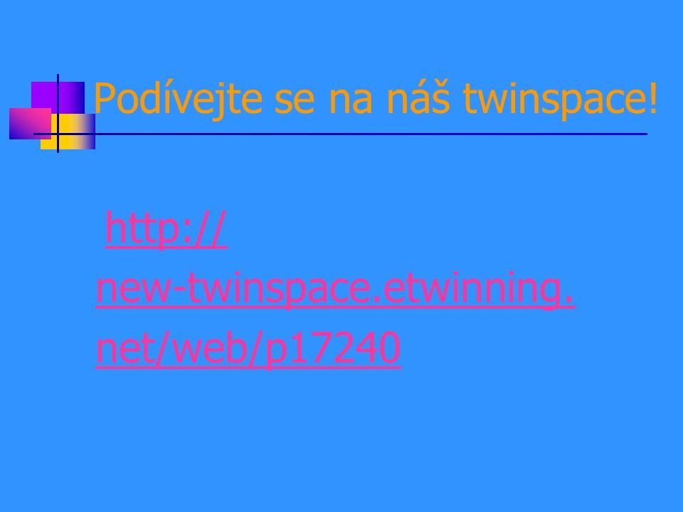 Podívejte se na náš twinspace! http:// new-twinspace.etwinning. net/web/p17240