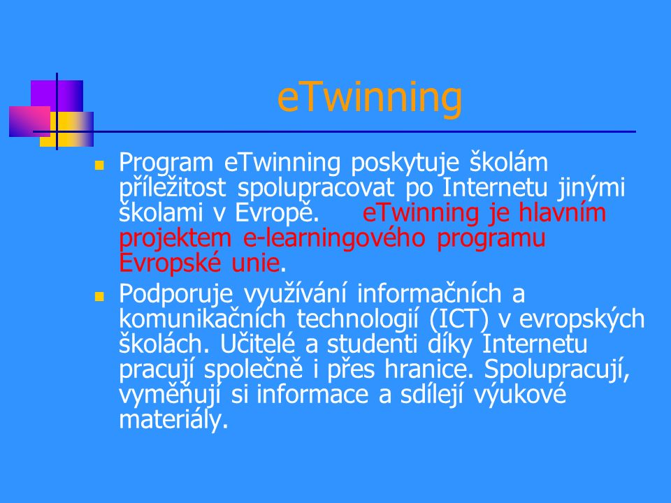 eTwinning Program eTwinning poskytuje školám příležitost spolupracovat po Internetu jinými školami v Evropě.