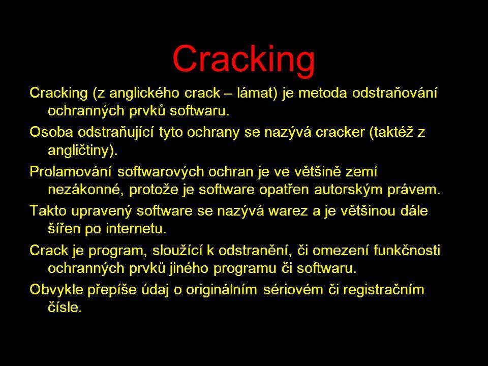 Cracking Cracking (z anglického crack – lámat) je metoda odstraňování ochranných prvků softwaru. Osoba odstraňující tyto ochrany se nazývá cracker (ta