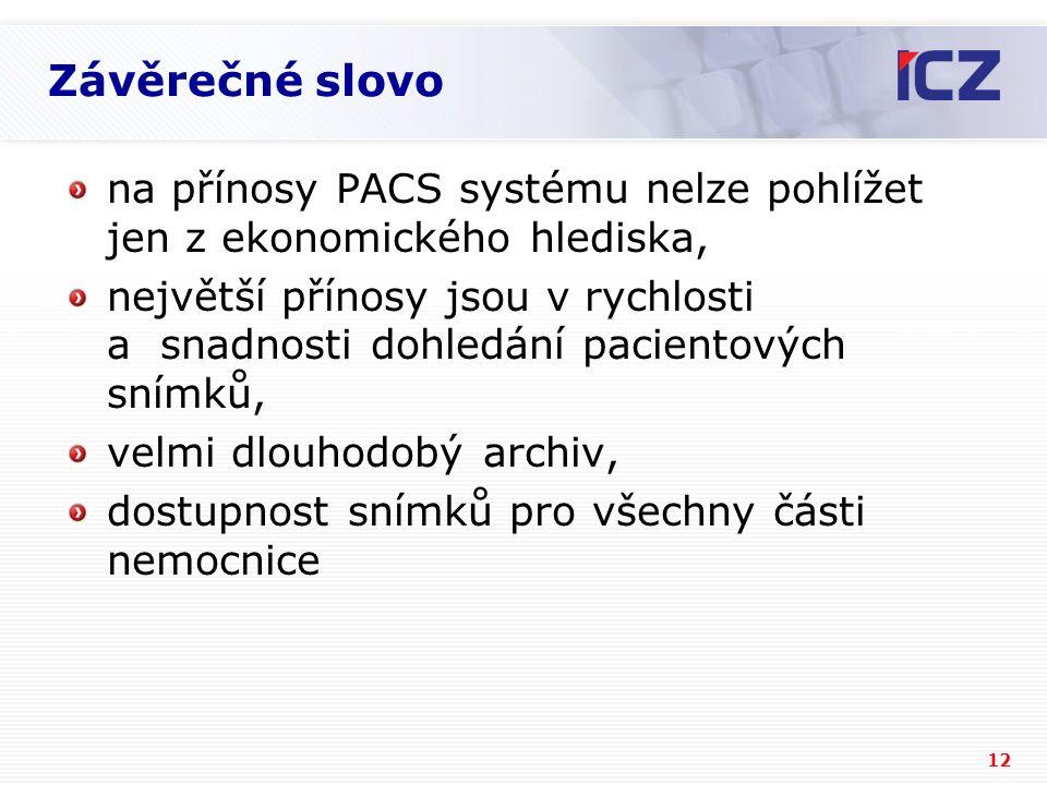 12 Závěrečné slovo na přínosy PACS systému nelze pohlížet jen z ekonomického hlediska, největší přínosy jsou v rychlosti a snadnosti dohledání pacientových snímků, velmi dlouhodobý archiv, dostupnost snímků pro všechny části nemocnice
