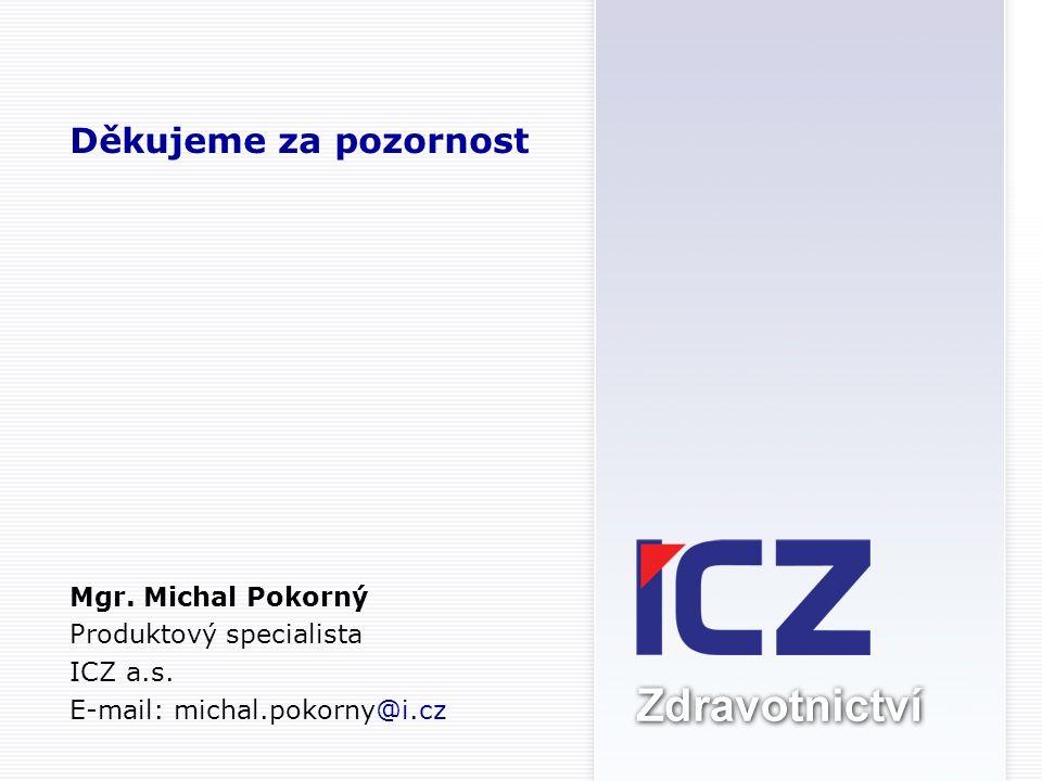 Děkujeme za pozornost Mgr. Michal Pokorný Produktový specialista ICZ a.s.