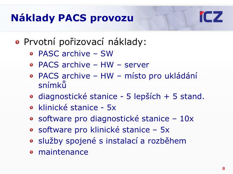 8 Náklady PACS provozu Prvotní pořizovací náklady: PASC archive – SW PACS archive – HW – server PACS archive – HW – místo pro ukládání snímků diagnostické stanice - 5 lepších + 5 stand.