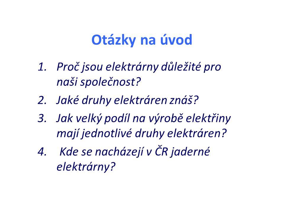 Otázky na úvod 1.Proč jsou elektrárny důležité pro naši společnost.