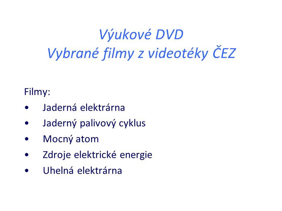 Výukové DVD Vybrané filmy z videotéky ČEZ Filmy: Jaderná elektrárna Jaderný palivový cyklus Mocný atom Zdroje elektrické energie Uhelná elektrárna