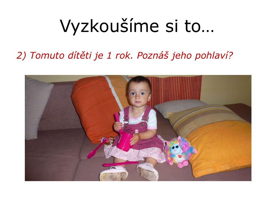 Vyzkoušíme si to… 2) Tomuto dítěti je 1 rok. Poznáš jeho pohlaví?