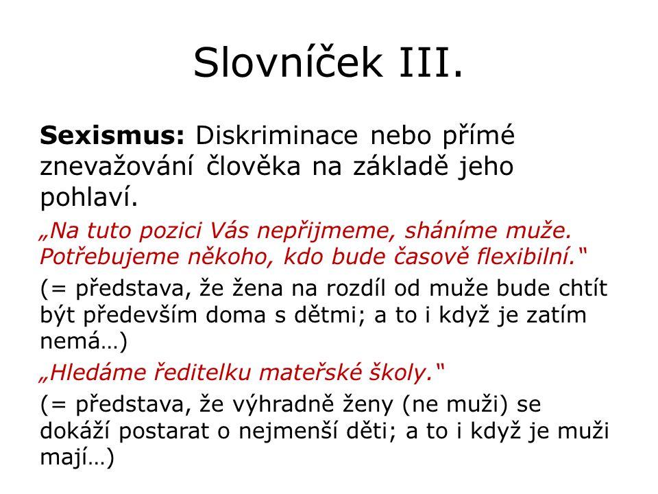 Slovníček III. Sexismus: Diskriminace nebo přímé znevažování člověka na základě jeho pohlaví.