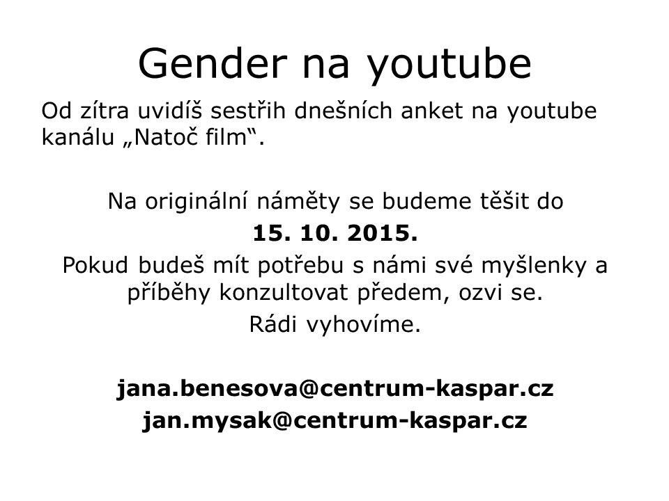 """Gender na youtube Od zítra uvidíš sestřih dnešních anket na youtube kanálu """"Natoč film ."""