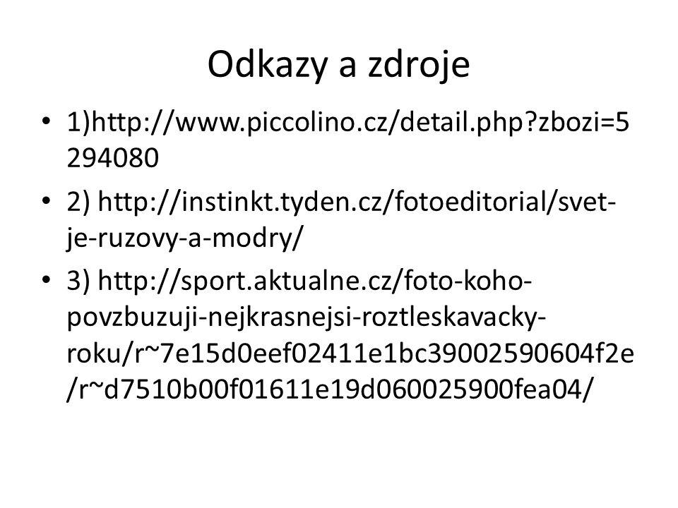 Odkazy a zdroje 1)http://www.piccolino.cz/detail.php?zbozi=5 294080 2) http://instinkt.tyden.cz/fotoeditorial/svet- je-ruzovy-a-modry/ 3) http://sport.aktualne.cz/foto-koho- povzbuzuji-nejkrasnejsi-roztleskavacky- roku/r~7e15d0eef02411e1bc39002590604f2e /r~d7510b00f01611e19d060025900fea04/