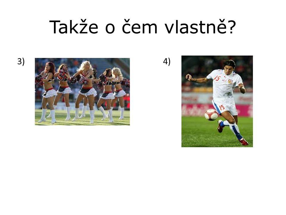 Takže o čem vlastně? 3) 4)