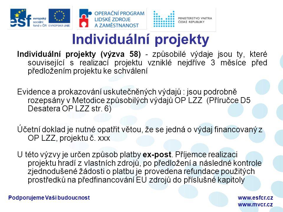 Individuální projekty Individuální projekty (výzva 58) - způsobilé výdaje jsou ty, které související s realizací projektu vzniklé nejdříve 3 měsíce před předložením projektu ke schválení Evidence a prokazování uskutečněných výdajů : jsou podrobně rozepsány v Metodice způsobilých výdajů OP LZZ (Příručce D5 Desatera OP LZZ str.