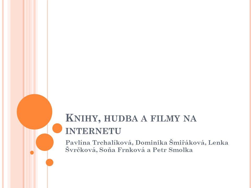 K NIHY, HUDBA A FILMY NA INTERNETU Pavlína Trchalíková, Dominika Šmiřáková, Lenka Švrčková, Soňa Frnková a Petr Smolka