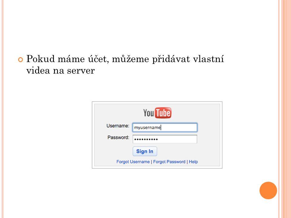 Pokud máme účet, můžeme přidávat vlastní videa na server