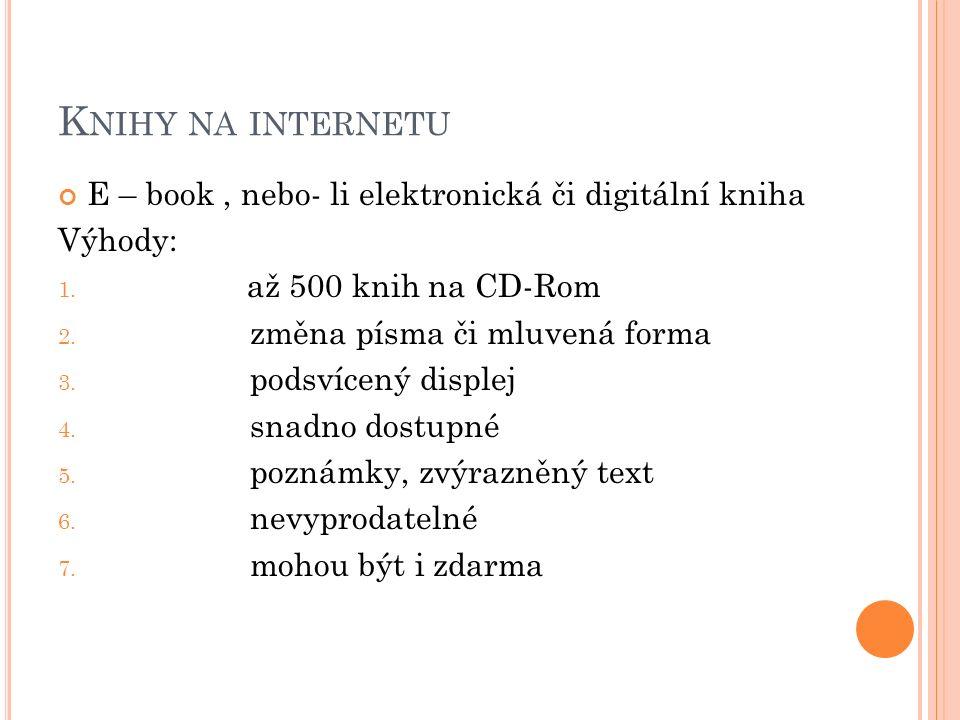 K NIHY NA INTERNETU E – book, nebo- li elektronická či digitální kniha Výhody: 1.