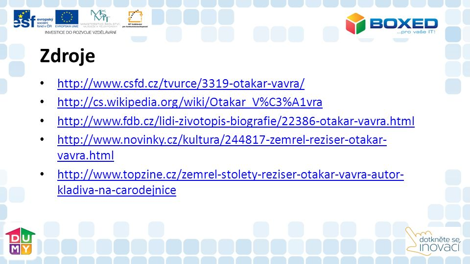 Zdroje http://www.csfd.cz/tvurce/3319-otakar-vavra/ http://cs.wikipedia.org/wiki/Otakar_V%C3%A1vra http://www.fdb.cz/lidi-zivotopis-biografie/22386-ot