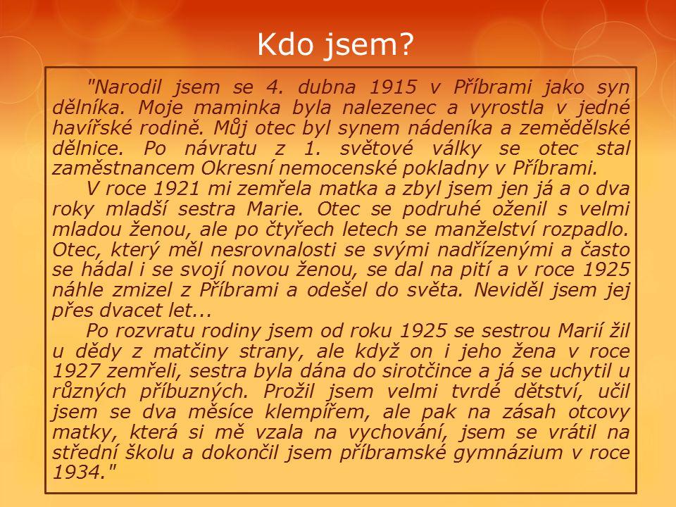Kdo jsem. Narodil jsem se 4. dubna 1915 v Příbrami jako syn dělníka.