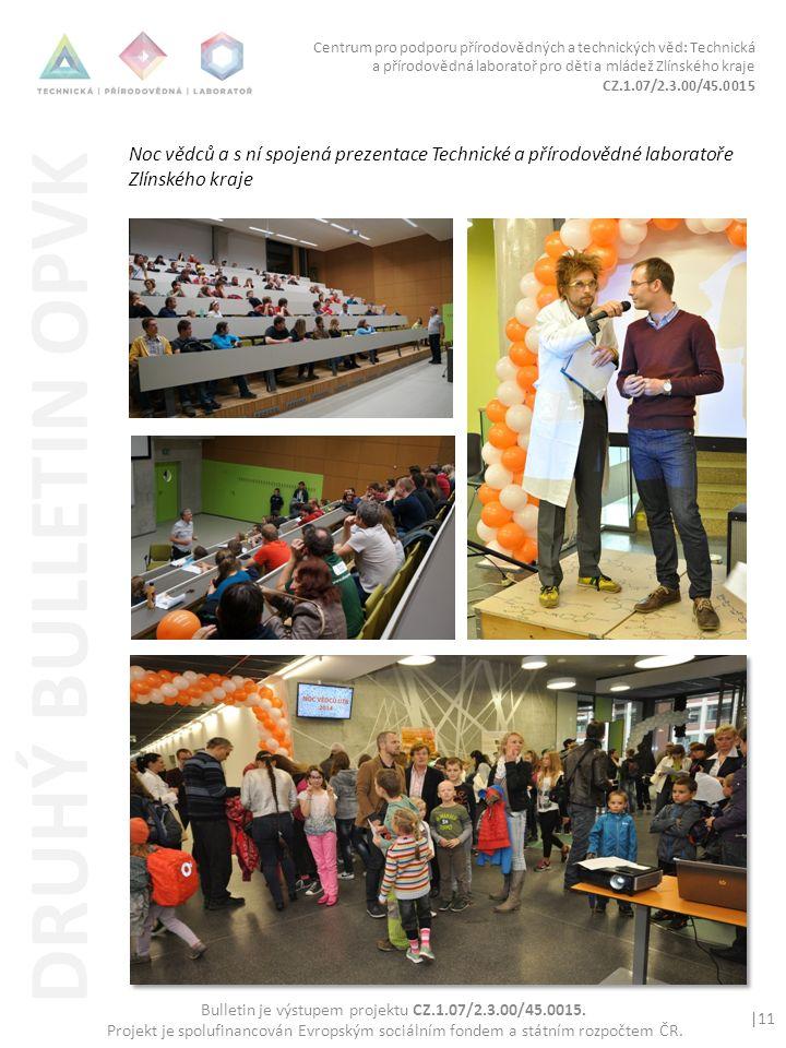 Centrum pro podporu přírodovědných a technických věd: Technická a přírodovědná laboratoř pro děti a mládež Zlínského kraje CZ.1.07/2.3.00/45.0015 |11 Bulletin je výstupem projektu CZ.1.07/2.3.00/45.0015.