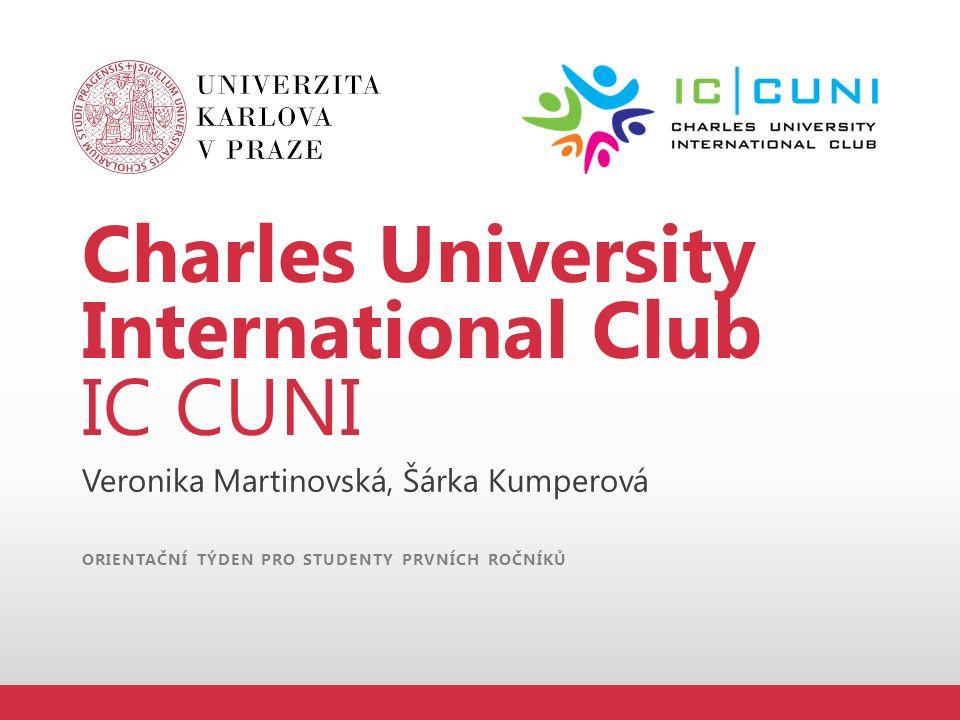 ORIENTAČNÍ TÝDEN PRO STUDENTY PRVNÍCH ROČNÍKŮ Charles University International Club IC CUNI Veronika Martinovská, Šárka Kumperová