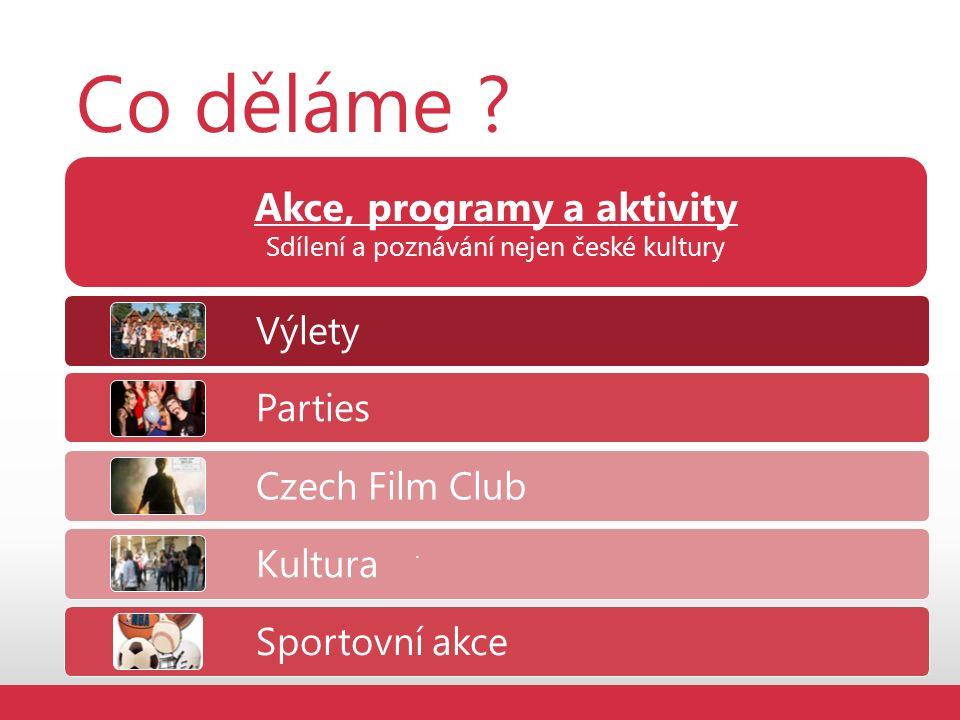 Co děláme . Akce, programy a aktivity Sdílení a poznávání nejen české kultury