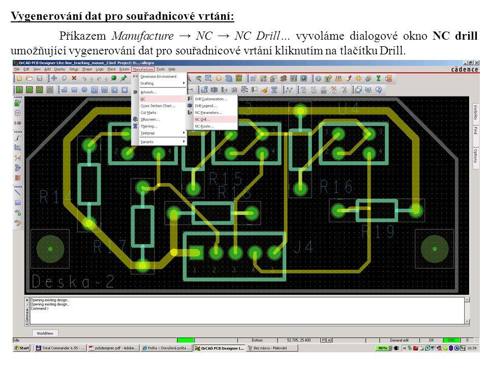 Vygenerování dat pro souřadnicové vrtání: Příkazem Manufacture → NC → NC Drill… vyvoláme dialogové okno NC drill umožňující vygenerování dat pro souřadnicové vrtání kliknutím na tlačítku Drill.
