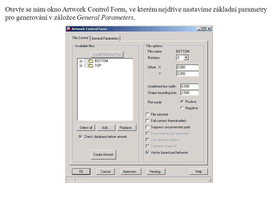 Otevře se nám okno Artwork Control Form, ve kterém nejdříve nastavíme základní parametry pro generování v záložce General Parameters.