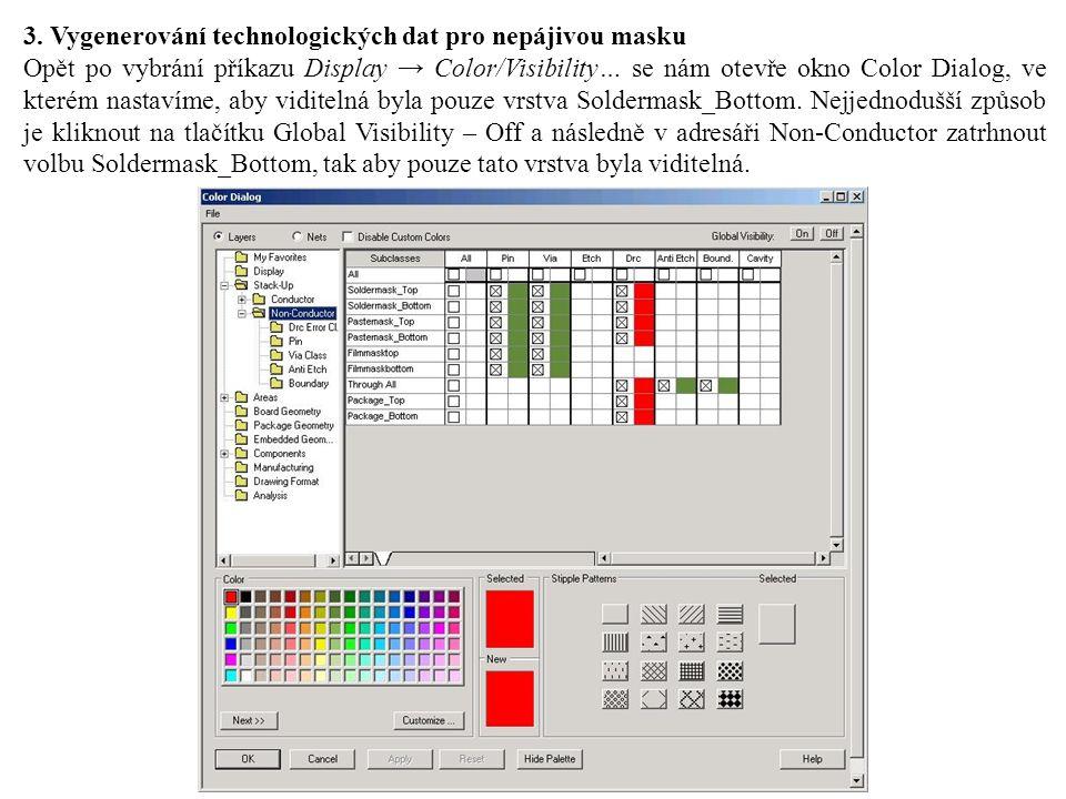 3. Vygenerování technologických dat pro nepájivou masku Opět po vybrání příkazu Display → Color/Visibility… se nám otevře okno Color Dialog, ve kterém