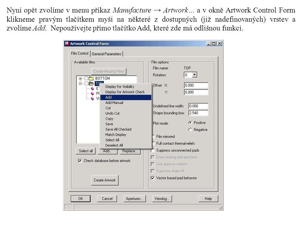 Nyní opět zvolíme v menu příkaz Manufacture → Artwork… a v okně Artwork Control Form klikneme pravým tlačítkem myši na některé z dostupných (již nadefinovaných) vrstev a zvolíme Add.