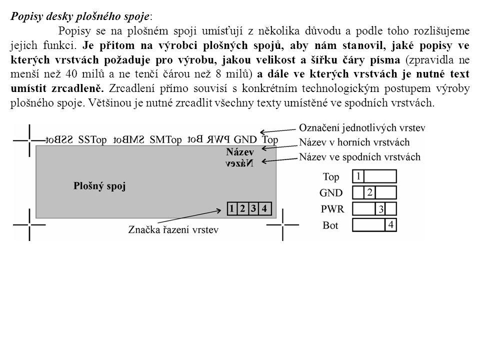 Popisy desky plošného spoje: Popisy se na plošném spoji umísťují z několika důvodu a podle toho rozlišujeme jejich funkci.