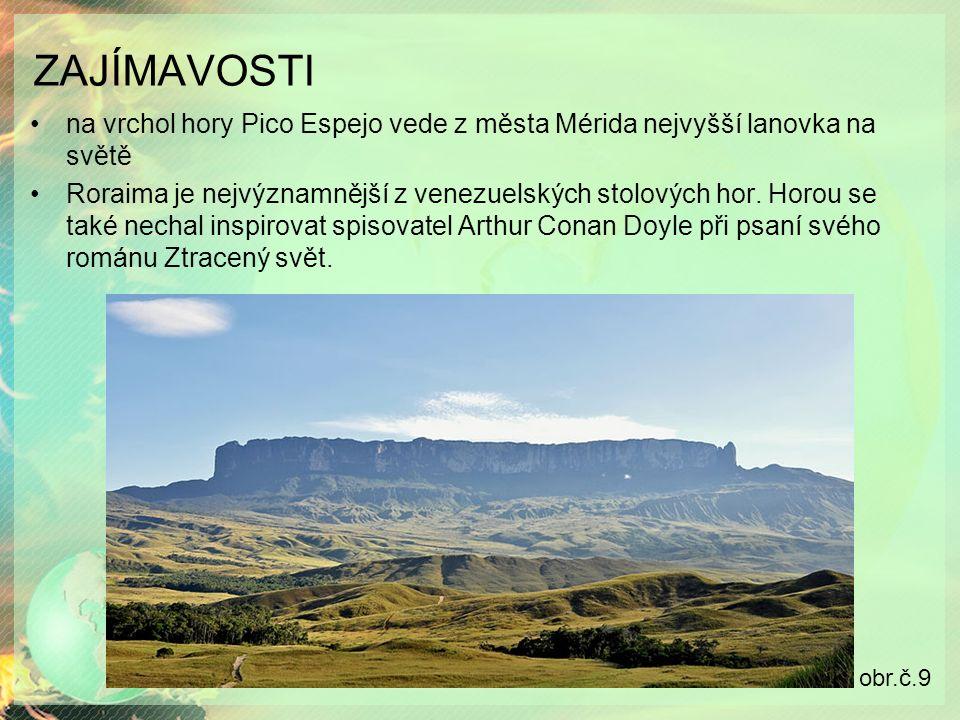 ZAJÍMAVOSTI na vrchol hory Pico Espejo vede z města Mérida nejvyšší lanovka na světě Roraima je nejvýznamnější z venezuelských stolových hor.
