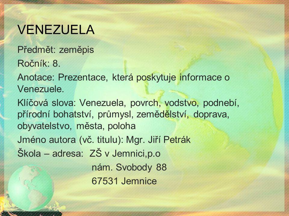 VENEZUELA Předmět: zeměpis Ročník: 8. Anotace: Prezentace, která poskytuje informace o Venezuele.
