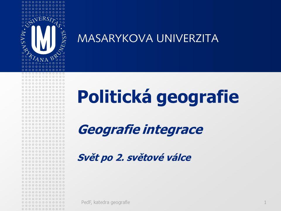 PedF, katedra geografie1 Politická geografie Geografie integrace Svět po 2. světové válce