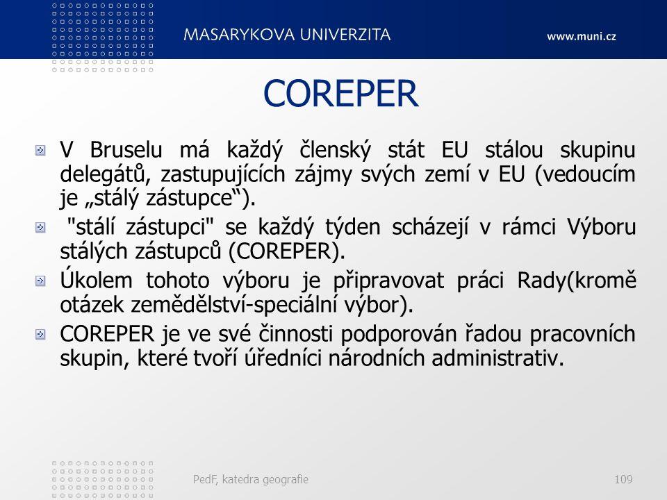 """COREPER V Bruselu má každý členský stát EU stálou skupinu delegátů, zastupujících zájmy svých zemí v EU (vedoucím je """"stálý zástupce"""")."""